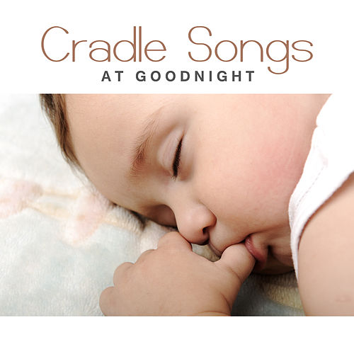 Cradle Songs at Goodnight – Sweet Dreams, Baby Naptime, Lullaby, Healing Music for Baby, Restful Sleep, Soothing Sounds de Lullaby Land
