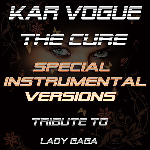 The Cure (Special Instrumental Versions) [Tribute To Lady Gaga] by Kar Vogue
