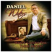 Who's Gonna Fill Their Shoes? by Daniel Waters