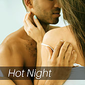 Hot Night – Sensual New Age Music, Sex Music, Erotic Lounge, Ambient Music, Relaxation for Two by Relaxation - Ambient