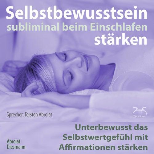 Selbstbewusstsein subliminal stärken beim Einschlafen: Unterbewusst das Selbstwertgefühl mit Affirma by Torsten Abrolat