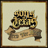 Feed The Need by Sons Of Texas