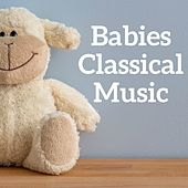 Babies Classical Music by Various Artists