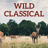Wild Classical by Various Artists