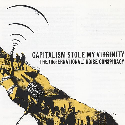 Play & Download Capitalism Stole My Virginity by The (International) Noise Conspiracy | Napster