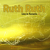Live in Toronto by Ruth Ruth