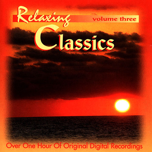 Play & Download Relaxing Classics (Vol. 3) by Various Artists | Napster