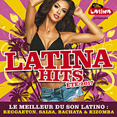 Latina Hits Eté 2017: Le Meilleur Du Son Latino: Reggaeton, Salsa, Bachata & Kizomba de Various Artists