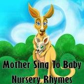 Mother Sing To Baby Nursery Rhymes by Nursery Rhymes