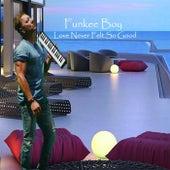 Love Never Felt so Good by Funkee Boy