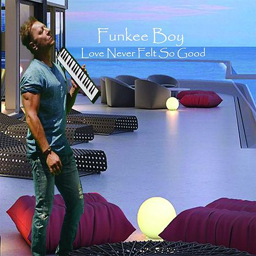 Love Never Felt so Good de Funkee Boy