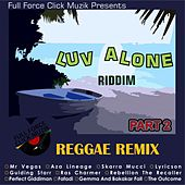 Luv Alone Riddim (Remixes) by Various Artists