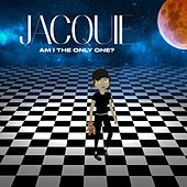 Am I the Only One by Jacquie Lee