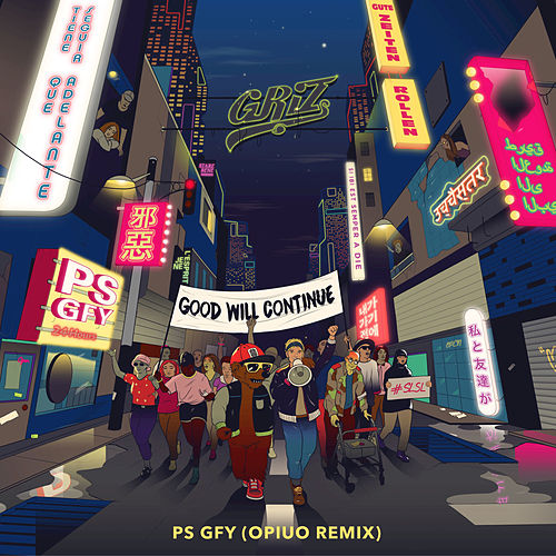 PS GFY (Opiuo Remix) by GRiZ