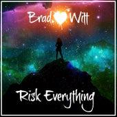 Risk Everything by Brad Witt