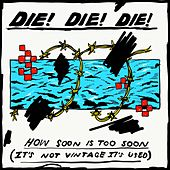 How Soon Is Too Soon (It's Not Vintage It's Used) by Die! Die! Die!