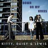 Down On My Knees by Kitty, Daisy & Lewis