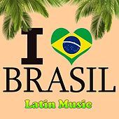 Latin Music - I Love Brasil by Various Artists