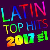 Latin Top Hits 2017, Vol. 1 de Various Artists