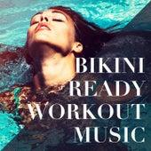 Bikini Ready Workout Music by Various Artists