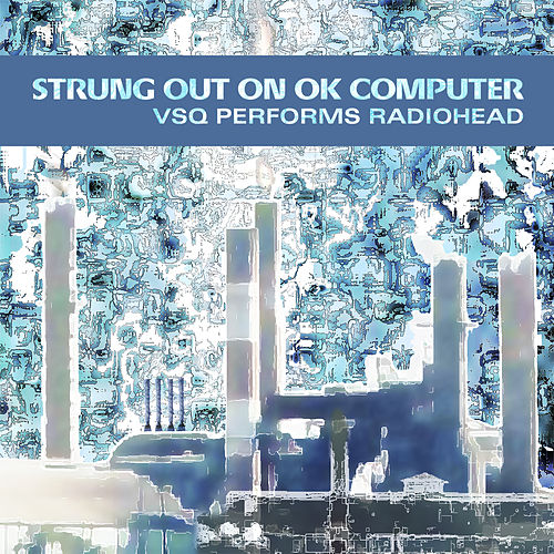 Strung Out On Ok Computer: Tribute To Radiohead... by Radiohead