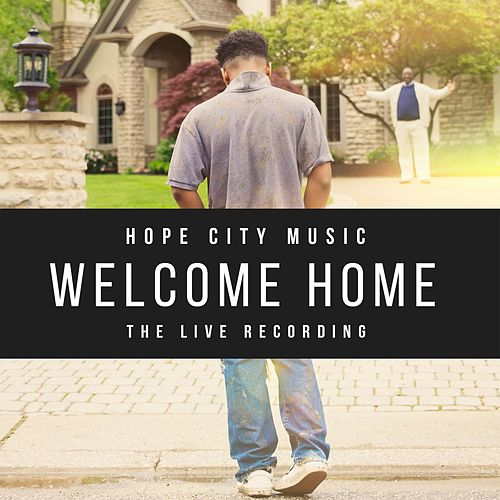 Welcome Home (The Live Recording) by Hope City Music