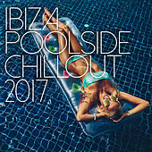 Ibiza Poolside Chill Out 2017 by Various Artists