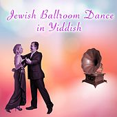 Jewish Ballroom Dance in Yiddish by Various Artists