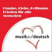 Glaube, Liebe, Hoffnung: Frieden für alle Menschen by Various Artists