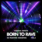 Born to Rave (20 Peaktime Monsters), Vol. 2 by Various Artists