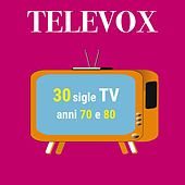 Televox: 30 sigle TV anni '70 e '80 (Rarità e inediti) by Various Artists