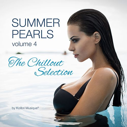 Summerpearls 04 (The Chillout Selection By Kolibri Musique) by Various Artists
