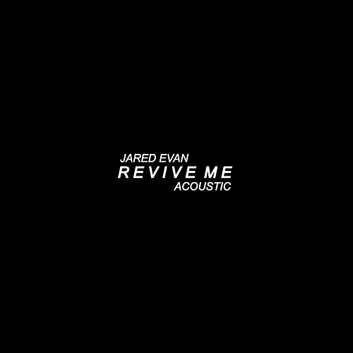 Revive Me (Acoustic) by Jared Evan