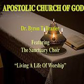 Living a Life of Worship (Live) by Dr. Byron Brazier