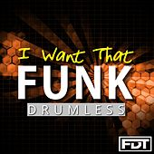 I Want That Funk Drumless by Andre Forbes