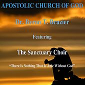 There is Nothing That is Able Without God by Dr. Byron T. Brazier