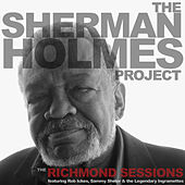 The Sherman Holmes Project: The Richmond Sessions by Sherman Holmes