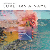 Love Has A Name (Live) by Jesus Culture