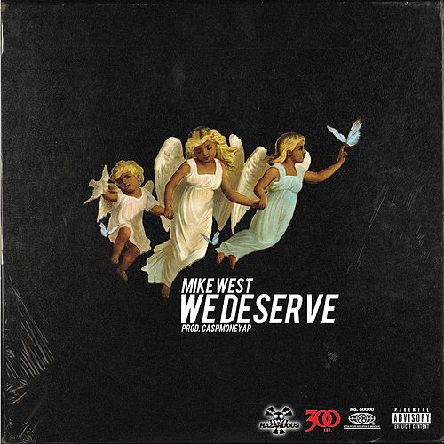 We Deserve by Mike West