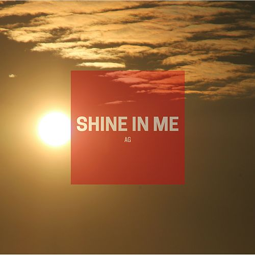 Shine in Me by A.G.