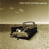 Like It Used To Be by The Randy Rogers Band