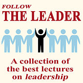 Follow the Leader - A Collection of the Best Lectures On Leadership by Various Artists