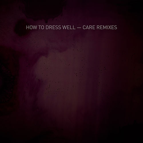 Care (Remixes) by How To Dress Well