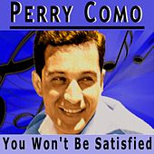 You Won't Be Satisfied von Perry Como