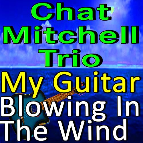 Chad Mitchell Trio My Guitar and Blowin' in the Wind de The Chad Mitchell Trio