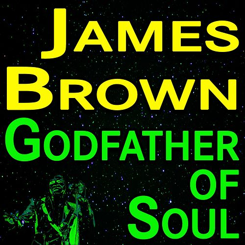 James Brown Godfather Of Soul by James Brown