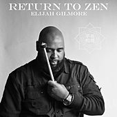 Return to Zen by Elijah Gilmore