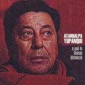 A Qué Le Llaman Distancia by Atahualpa Yupanqui