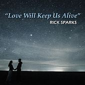 Love Will Keep Us Alive by Rick Sparks