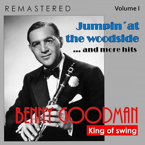 King of Swing, Vol. I: Jumpin'at the Woodside... and More Hits (Remastered) von Benny Goodman